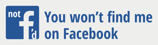 Not F'd: You won't find me on Facebook!